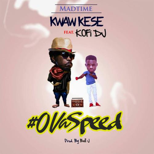 Kwaw Kese – Ova Speed (feat. Kofi DJ)(Prod. By Ball J)