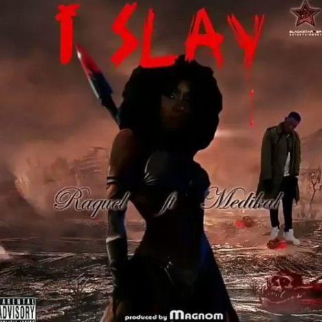 Raquel –  I Slay (feat Medikal)(Prod By Magnom)