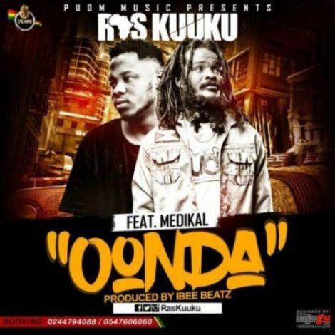 Ras Kuuku – Oonda (Feat. Medikal)(Prod. by IbeeOnDeBeatz)
