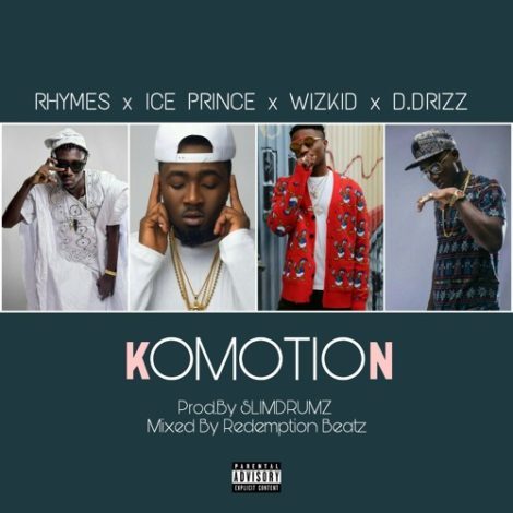 Rhymes x Ice Prince x WizKid x D.Drizz – Komotion (Prod. By Slim Drumz)