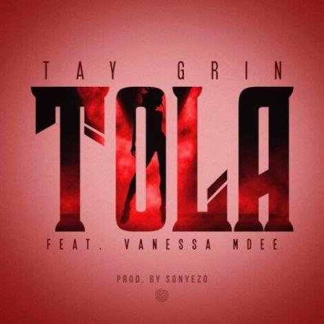 Tay Grin – Tola (feat. Vanessa Mdee)(Prod By Sonyezo)