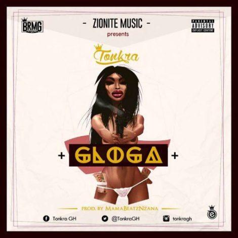Tonkra – Gloga (Prod. by MamaBeatz Ezana)