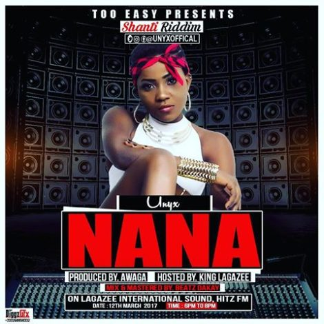 Unyx – Nana (Queen)(Shanti Riddim)(Produced By Awaga)