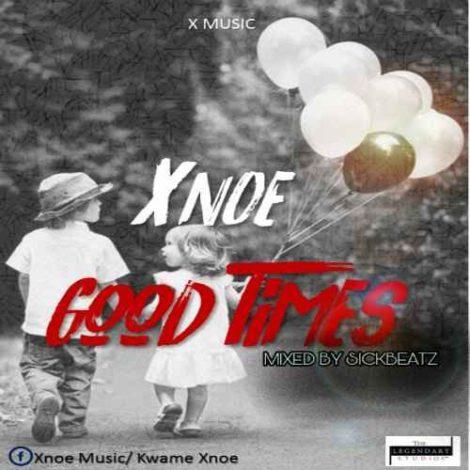 Xnoe – Good Times (Mixed By Sickbeatz)