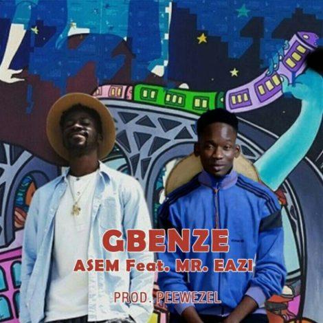 Asem – Gbenze (feat. Mr Eazi)(Prod By Peewezel)