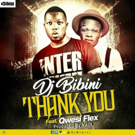DJ Bibini – Thank You (Feat. Qwesi Flex)(Prod. By Vacs)