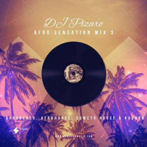 DJ Pizaro – AfroSensation Mix 3