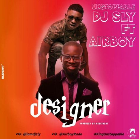 DJ Sly – Designer (feat. Airboy)(Prod By Reelzbeat)
