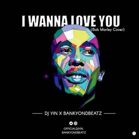 DJ Yin x BankyOnDBeatz – I Wanna Love You (Bob Marley Cover)
