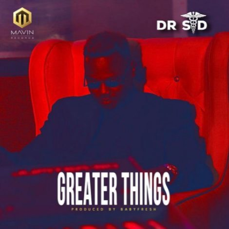 Dr SID – Greater Things (Prod. By Babyfresh)