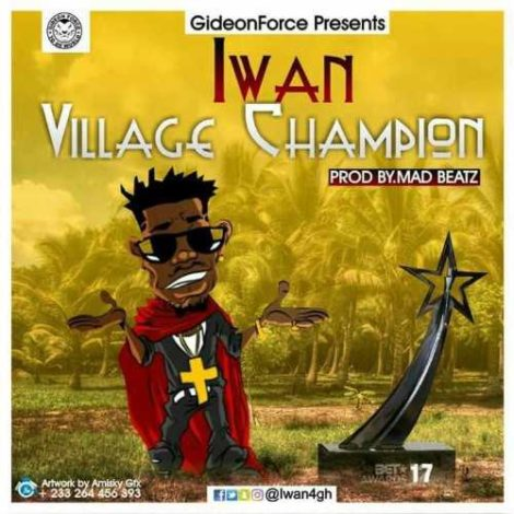 IWAN – Village Champion (Shatta Wale Diss Song)(Prod By Mad Beatz)