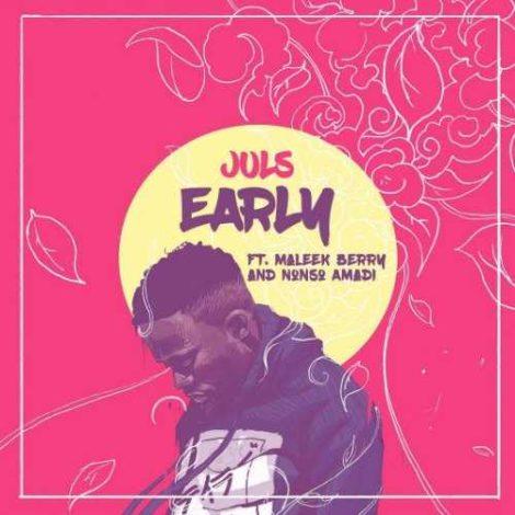 Juls – Early (feat. Maleek Berry x Nonso Amadi)