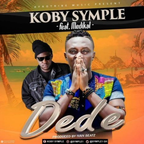 Koby Symple – Dede (feat. Medikal)(Prod. By Ivan Beatz)