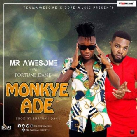 Mr. Awesome – Monkye Ade (feat. Fortune Dane)(Prod. By Fortune Dane)