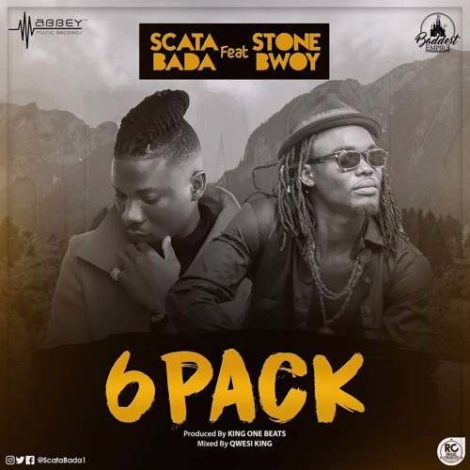 Scata Bada – 6 Pack (feat. Stonebwoy)(Prod By King One Beats)