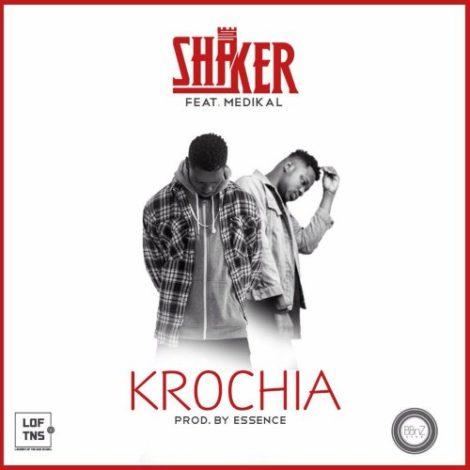 Shaker – Krochia (feat. Medikal)(Prod By Essence Beats)