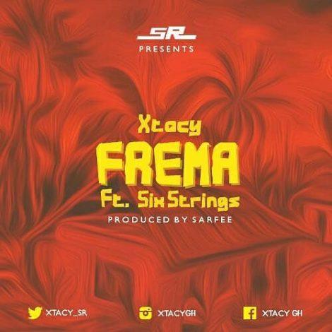 Xtacy – Frema (feat Six Strings)(Prod. By Saafee)