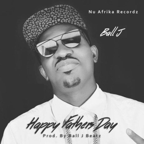 Ball J – Father's Day (Prod. By Ball J)
