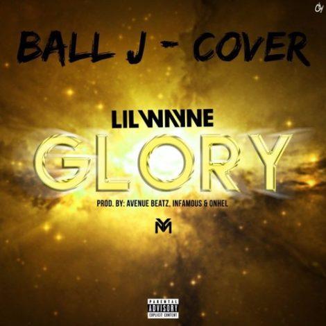 Ball J – Glory (Lil Wayne Glory Cover)