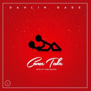Dahlin Gage - Come Take (Prod. by Tubhani Muzik)
