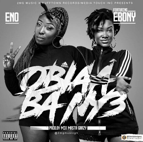 Eno – Obiaa Ba Ny3 (feat. Ebony)(Prod. By Mix Masta Garzy)