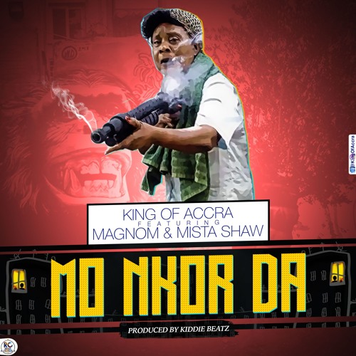 King of Accra – Mo Nkor Da (feat. Mista Shaw & Magnom)