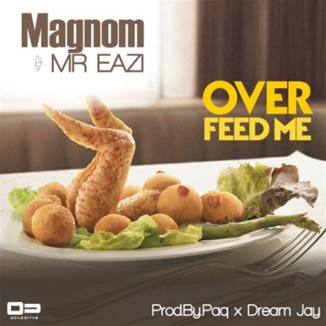 Magnom – Overfeed Me (Radio)(ft Mr Eazi)(Prod by Paq & Dream Jay)