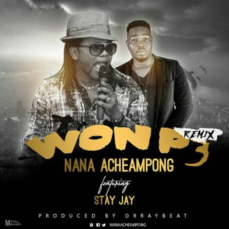 Nana Acheampong – Won P3 Remix (feat. Stay Jay)
