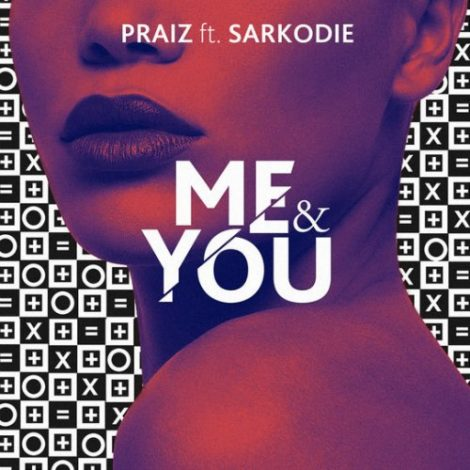 Praiz – Me & You (Feat. Sarkodie)