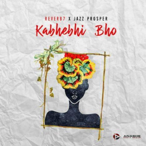 Reverb7 x Jazz Prosper – Kabhebhi Bho