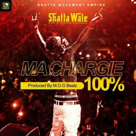 Shatta Wale – Ma Chargie 100% (Prod By M.O.G Beatz)
