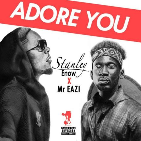 Stanley Enow – Adore You (feat Mr. Eazi)