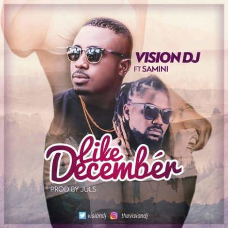 Vision DJ – Like December (feat. Samini)(Prod By Juls)