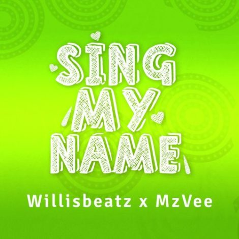 WillisBeatz x MzVee – Sing My Name (Prod By WillisBeatz)