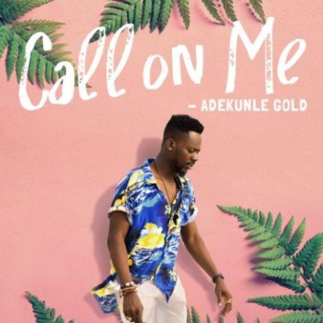 Adekunle Gold – Call On Me (Prod. By Pheelz)