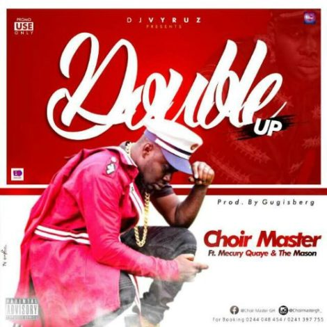 Choir Master – Double Up (feat. Mecury Quaye & The Mason )