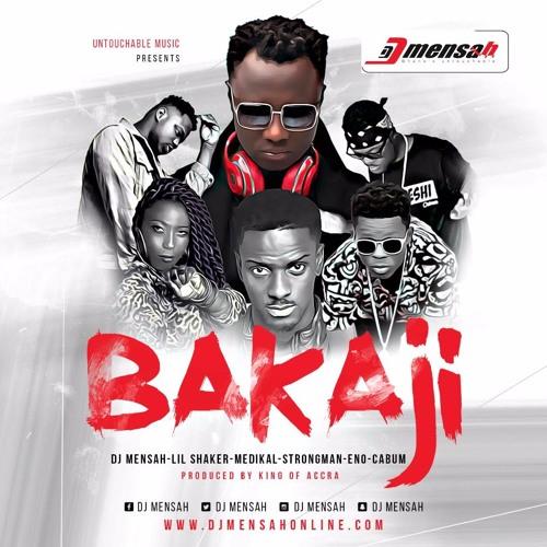 DJ Mensah – Bakaji (feat. Lil Shaker x Medikal x Strongman x Eno x Cabum)(Prod By King Of Accra)