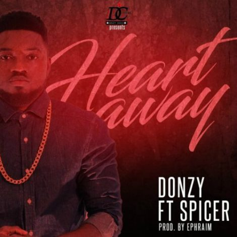 Donzy – Heart Away (feat. Spicer)(Prod By Ephraim)
