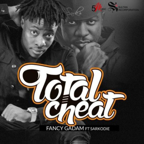Fancy Gadam – Total Cheat (feat. Sarkodie)(Prod. By Killbeatz)