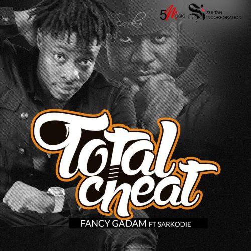Fancy Gadam – Total Cheat (feat. Sarkodie)(Prod. By Killbeatz)