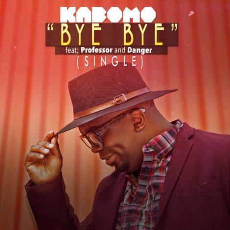 Kabomo – Bye Bye (feat. Professor & Danger)