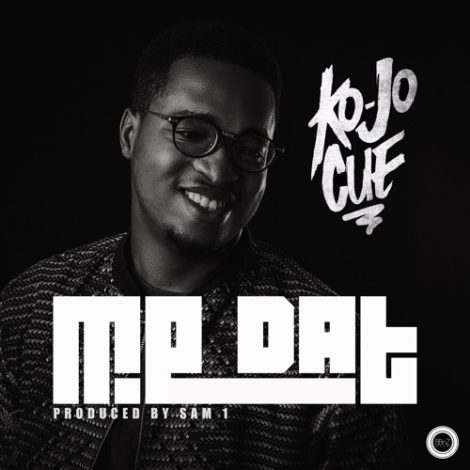 Ko-Jo Cue – Me Dat (Prod. By Sam 1)