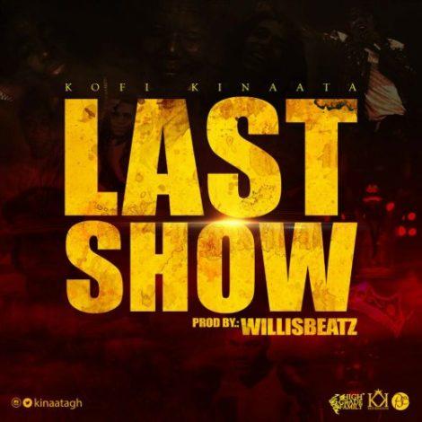 Kofi Kinaata – Last Show (Prod. By WillisBeatz)