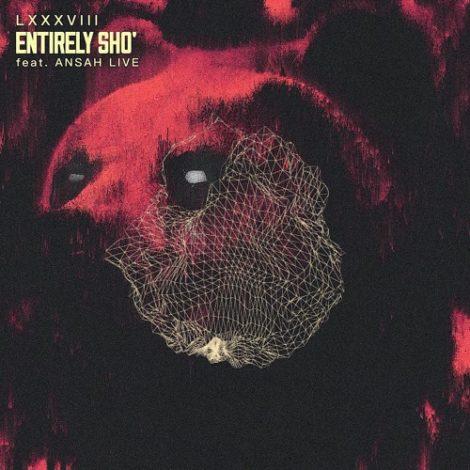 LXXXVIII – Entirely sho' (feat. Ansah Live)