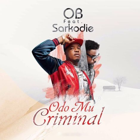 OB – Odo Mu Criminal (feat. Sarkodie)(Prod. By Killbeatz)