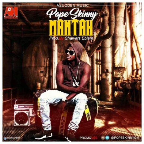 Pope Skinny – Mantah (Prod By Shawers Ebiem)
