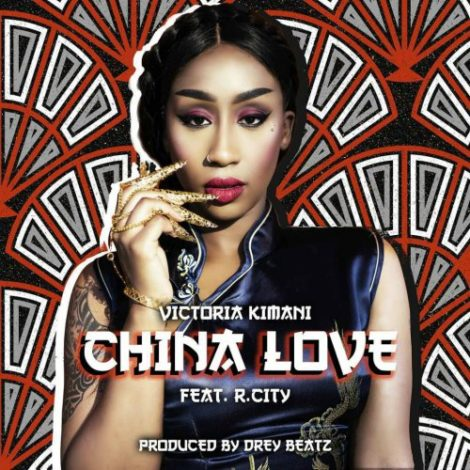 Victoria Kimani – China Love (feat. Rock City)(Prod. By Drey Beatz)