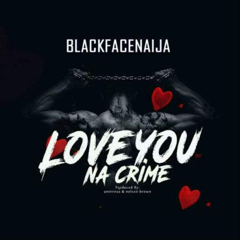 Blackface – Love You Na Crime (Prod By Antivirus & Nelson Brown)