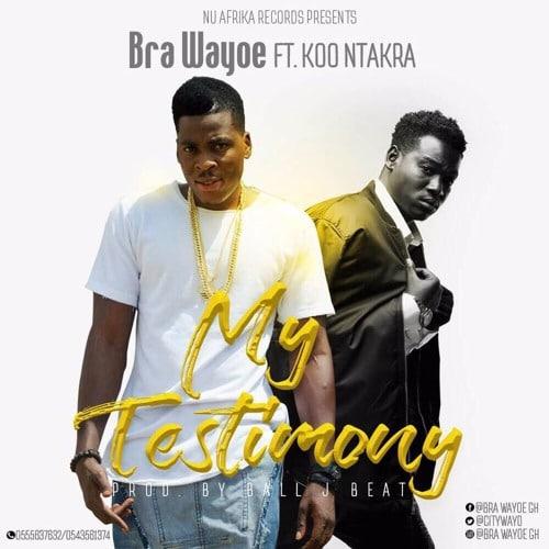 Bra Wayoe – My Testimony (Feat. Koo Ntakra)(Prod by Ball J)