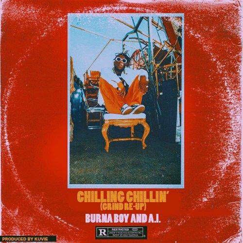 Burna Boy & A.I. – Chilling Chillin (Grind Re-Up)(Prod By Kuvie)